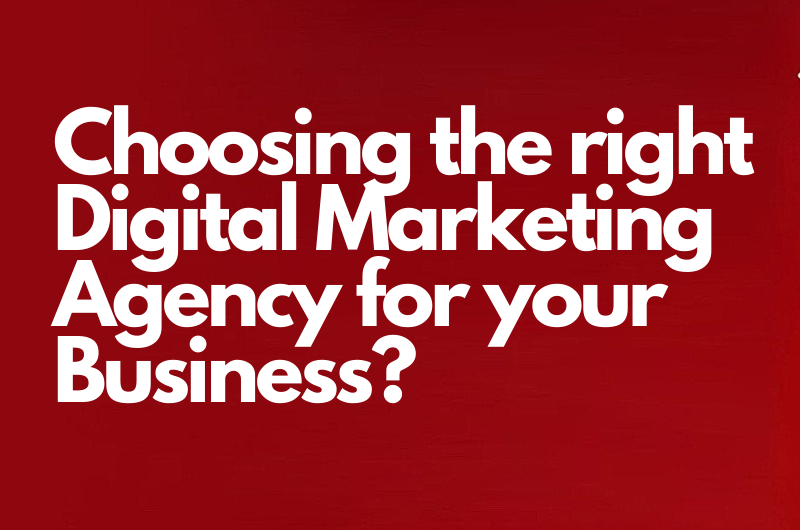 Digital Marketing Agency in Delhi discusses how to choose the right digital marketing Agency for your Business?